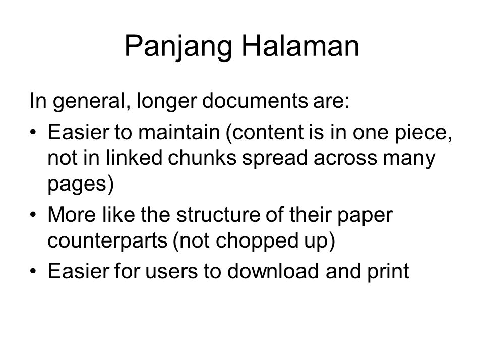 Panjang Halaman In general, longer documents are: Easier to maintain (content is in one piece, not in linked chunks spread across many pages) More like the structure of their paper counterparts (not chopped up) Easier for users to download and print