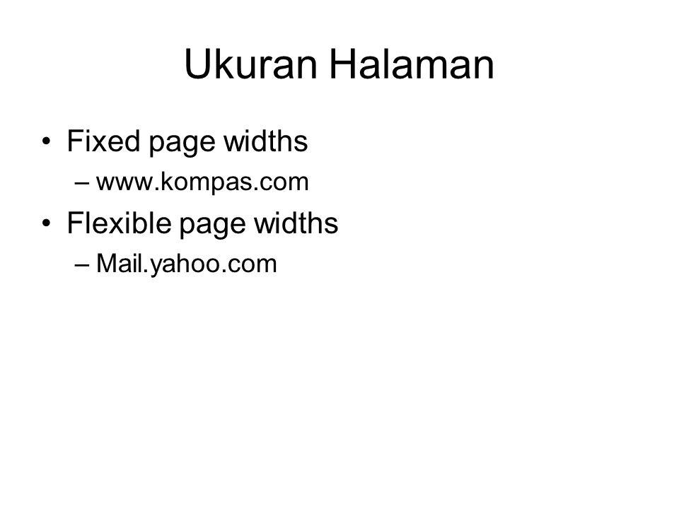 Fixed page widths Digunakan untuk –Complex page layout –Mengunakan sub-sub informasi Contoh halaman web berita/koran www.kompas.com