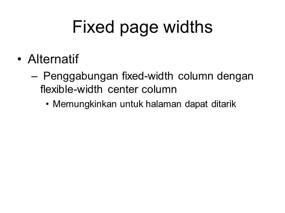 Fixed page widths Alternatif – Penggabungan fixed-width column dengan flexible-width center column Memungkinkan untuk halaman dapat ditarik