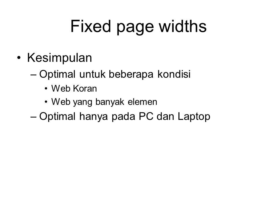Fixed page widths Kesimpulan –Optimal untuk beberapa kondisi Web Koran Web yang banyak elemen –Optimal hanya pada PC dan Laptop