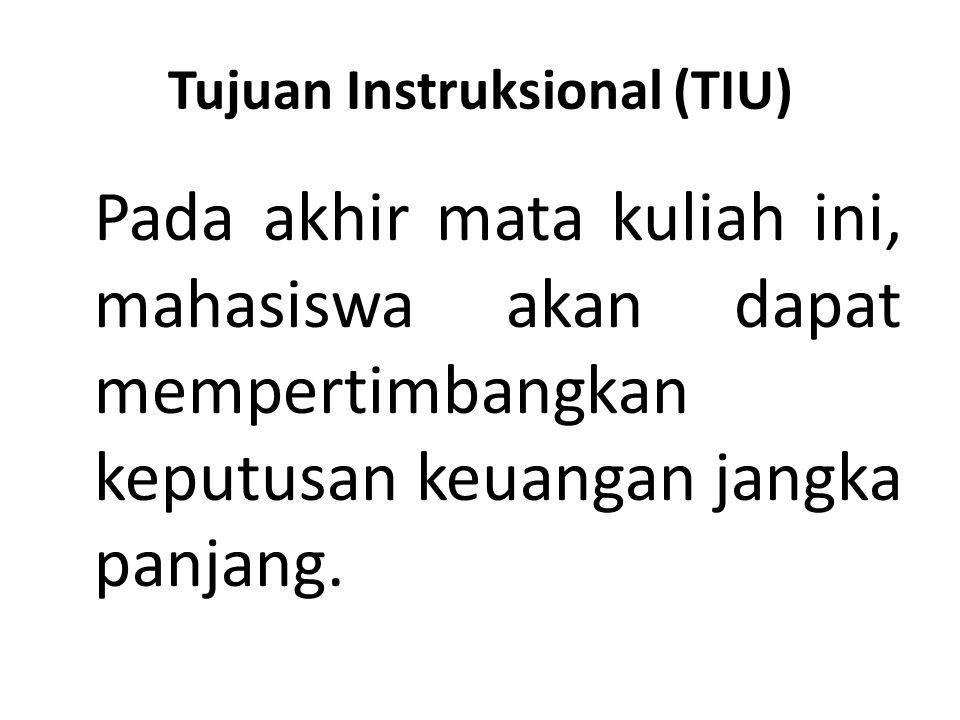 Tujuan Instruksional (TIU) Pada akhir mata kuliah ini, mahasiswa akan dapat mempertimbangkan keputusan keuangan jangka panjang.