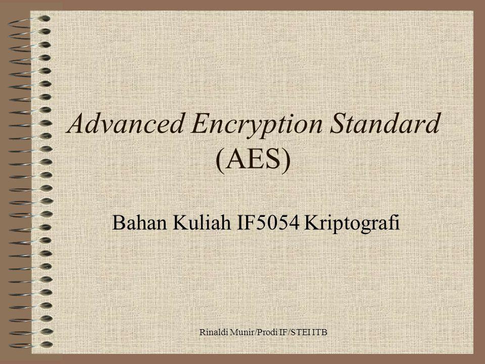 Rinaldi Munir/Prodi IF/STEI ITB Advanced Encryption Standard (AES) Bahan Kuliah IF5054 Kriptografi