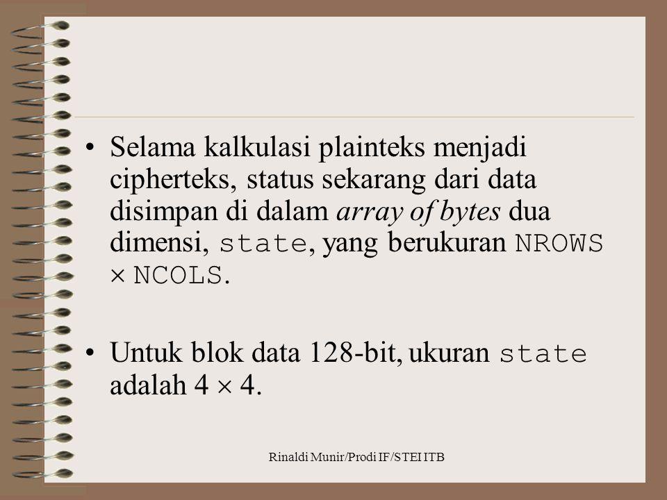 Rinaldi Munir/Prodi IF/STEI ITB Selama kalkulasi plainteks menjadi cipherteks, status sekarang dari data disimpan di dalam array of bytes dua dimensi,