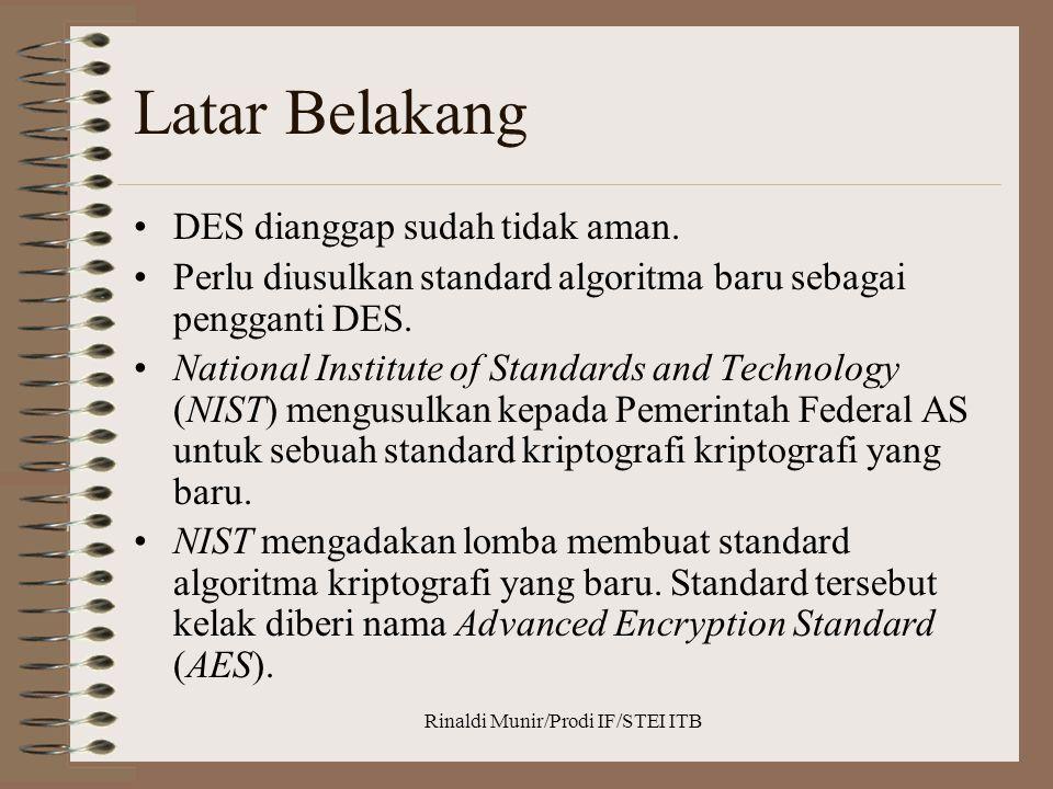 Rinaldi Munir/Prodi IF/STEI ITB Latar Belakang DES dianggap sudah tidak aman. Perlu diusulkan standard algoritma baru sebagai pengganti DES. National