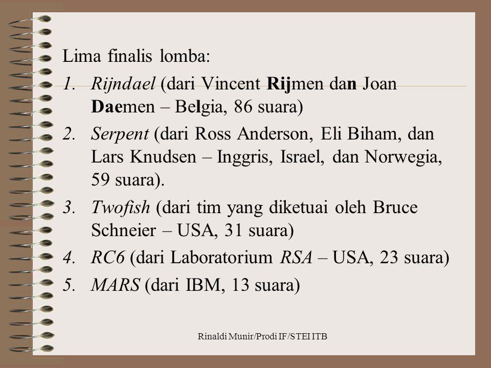 Rinaldi Munir/Prodi IF/STEI ITB Pada bulan Oktober 2000, NIST mengumumkan untuk memilih Rijndael (dibaca: Rhine-doll) Pada bulan November 2001, Rijndael ditetapkan sebagai AES Diharapkan Rijndael menjadi standard kriptografi yang dominan paling sedikit selama 10 tahun.
