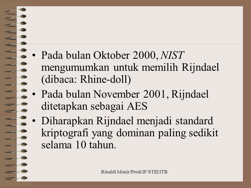 Rinaldi Munir/Prodi IF/STEI ITB Pada bulan Oktober 2000, NIST mengumumkan untuk memilih Rijndael (dibaca: Rhine-doll) Pada bulan November 2001, Rijnda