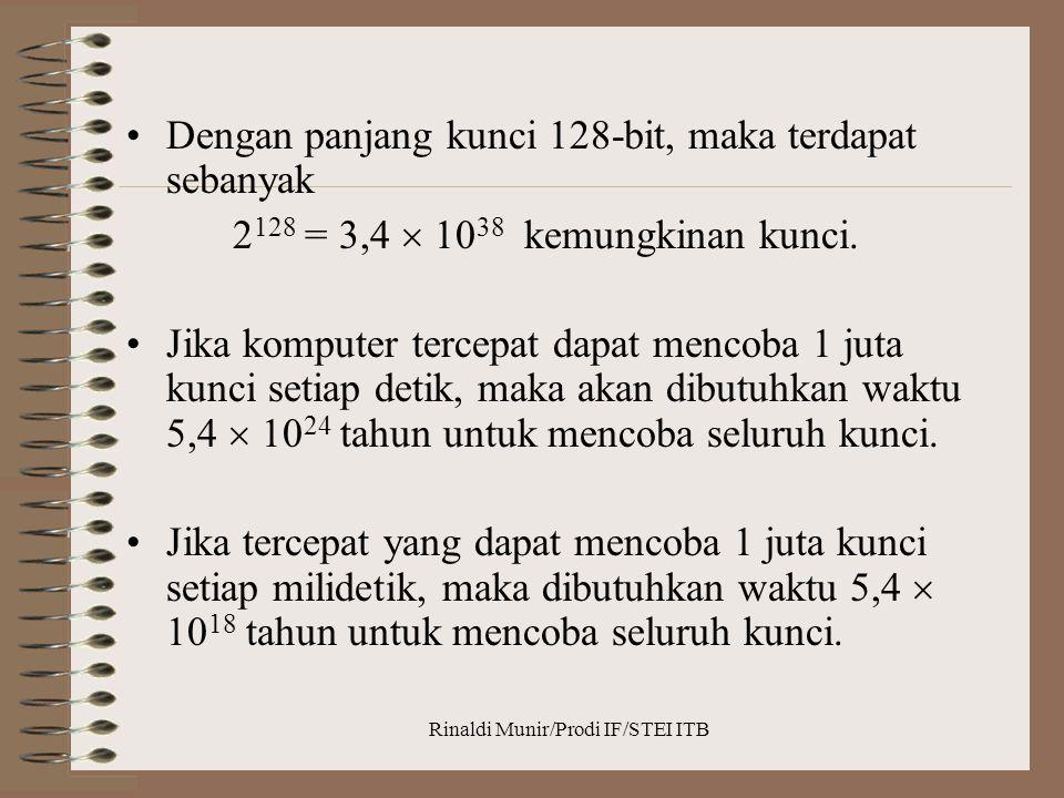 Rinaldi Munir/Prodi IF/STEI ITB Dengan panjang kunci 128-bit, maka terdapat sebanyak 2 128 = 3,4  10 38 kemungkinan kunci. Jika komputer tercepat dap