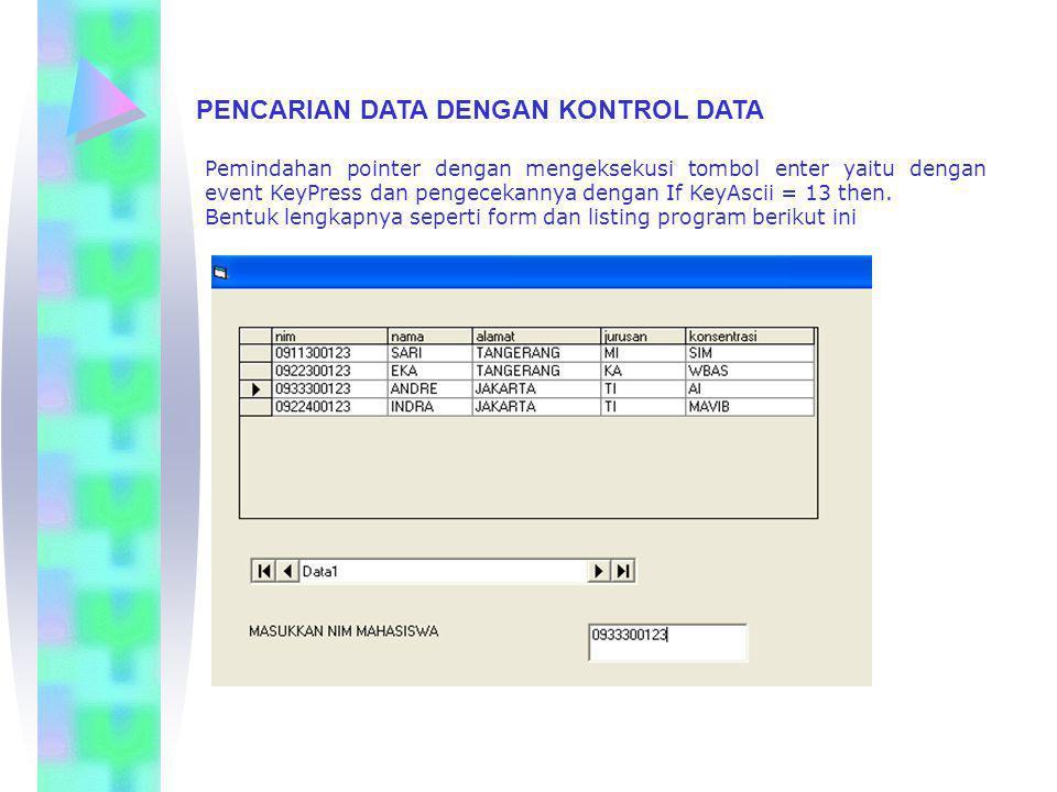 PENCARIAN DATA DENGAN KONTROL DATA Pemindahan pointer dengan mengeksekusi tombol enter yaitu dengan event KeyPress dan pengecekannya dengan If KeyAsci