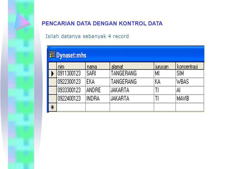 PENCARIAN DATA DENGAN KONTROL DATA Listing Program Private Sub Text1_KeyPress(KeyAscii As Integer) Dim cari As String If KeyAscii = 13 Then Data1.Recordset.MoveFirst cari = UCase(Text1.Text) Do While Not Data1.Recordset.EOF If Data1.Recordset.Fields( nim ) = cari Then Exit Do End If Data1.Recordset.MoveNext Loop End If End Sub