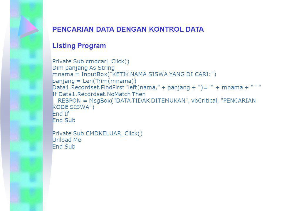 PENCARIAN DATA DENGAN KONTROL DATA Listing Program Private Sub cmdcari_Click() Dim panjang As String mnama = InputBox(