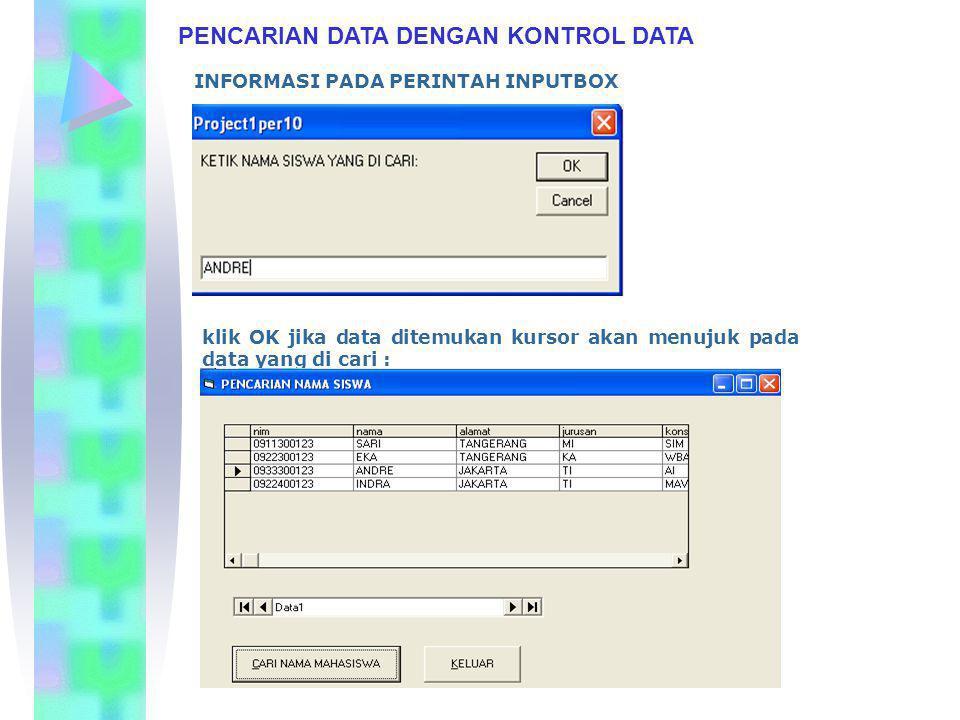 PENCARIAN DATA DENGAN KONTROL DATA INFORMASI PADA PERINTAH INPUTBOX klik OK jika data ditemukan kursor akan menujuk pada data yang di cari :