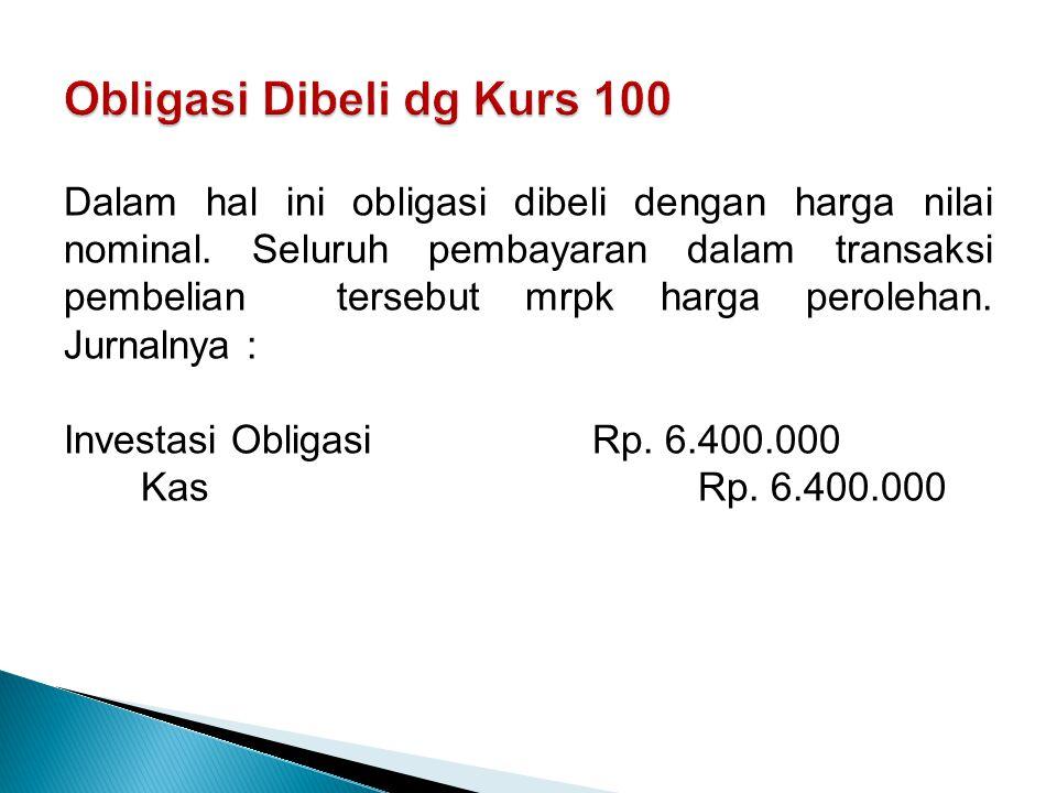 Dalam hal ini obligasi dibeli dengan harga nilai nominal.