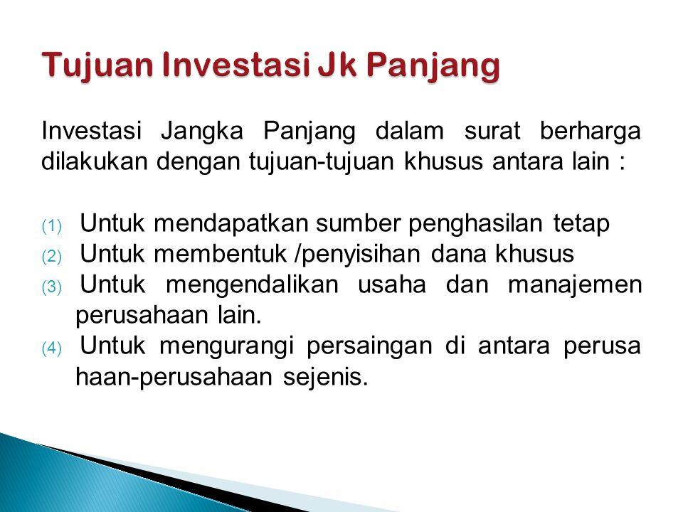 Investasi Jangka Panjang dalam surat berharga dilakukan dengan tujuan-tujuan khusus antara lain : (1) Untuk mendapatkan sumber penghasilan tetap (2) Untuk membentuk /penyisihan dana khusus (3) Untuk mengendalikan usaha dan manajemen perusahaan lain.