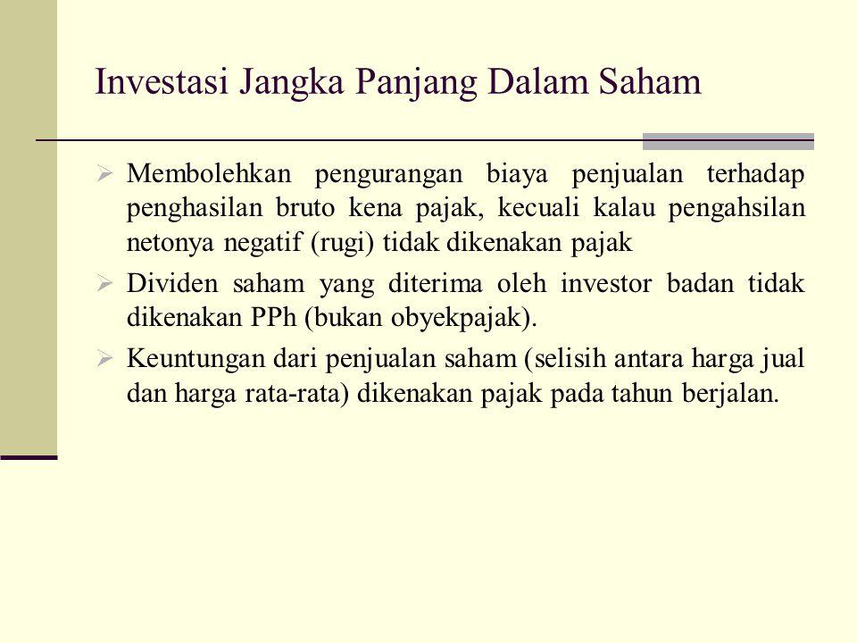 Investasi Jangka Panjang Dalam Saham  Membolehkan pengurangan biaya penjualan terhadap penghasilan bruto kena pajak, kecuali kalau pengahsilan netony