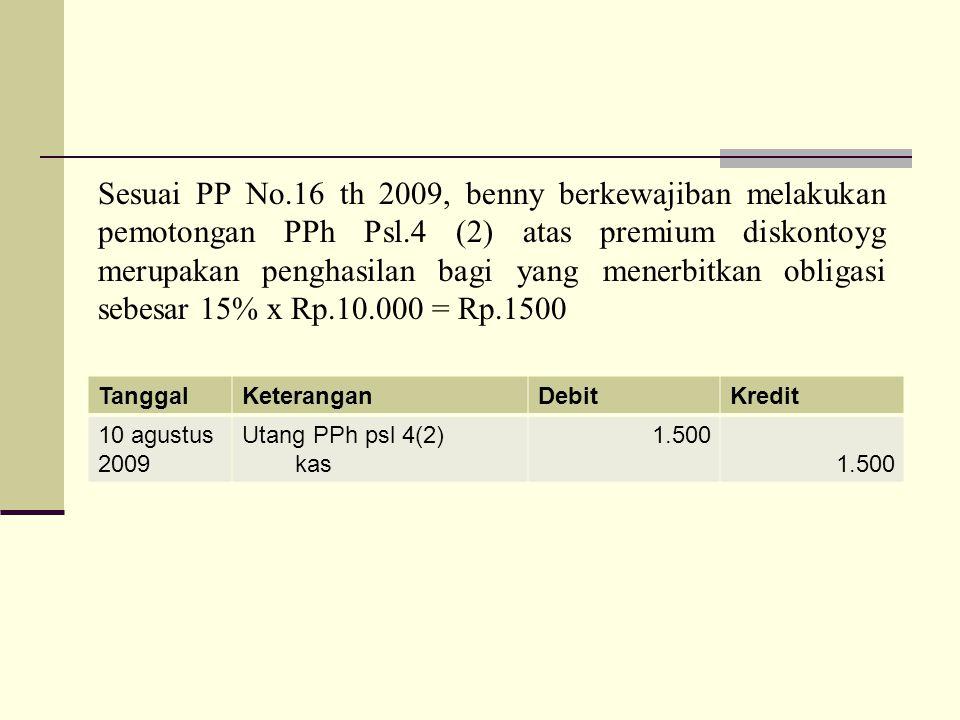 TanggalKeteranganDebitKredit 10 agustus 2009 Utang PPh psl 4(2) kas 1.500 Sesuai PP No.16 th 2009, benny berkewajiban melakukan pemotongan PPh Psl.4 (