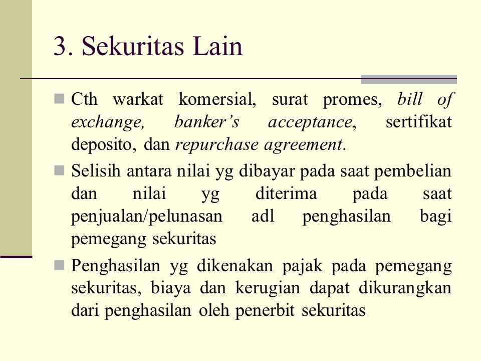3. Sekuritas Lain Cth warkat komersial, surat promes, bill of exchange, banker's acceptance, sertifikat deposito, dan repurchase agreement. Selisih an