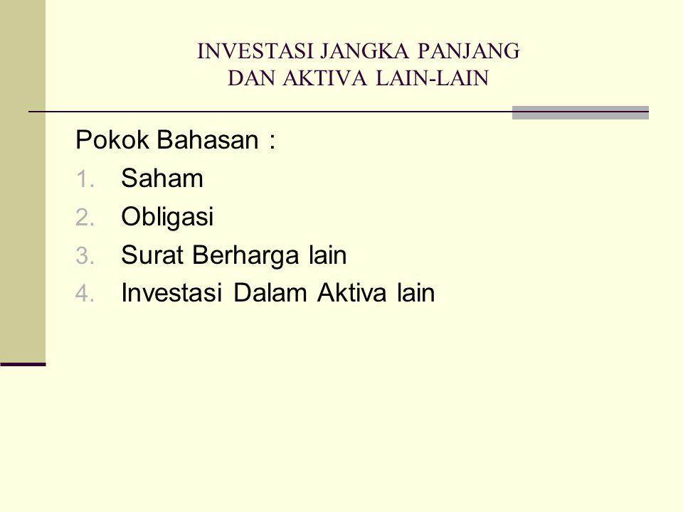 1.Investasi Jangka Panjang Dalam Saham  Untuk tujuan perpajakan, berdasarkan pasal 10 ayat 5 UU PPh bahwa metode pembukuan investasi jangka panjang berdasarkan Harga Perolehan.