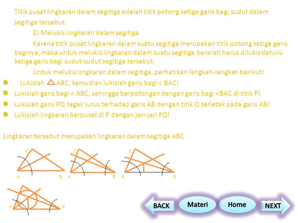 Titik pusat lingkaran dalam segitiga adalah titik potong ketiga garis bagi sudut dalam segitiga tersebut.