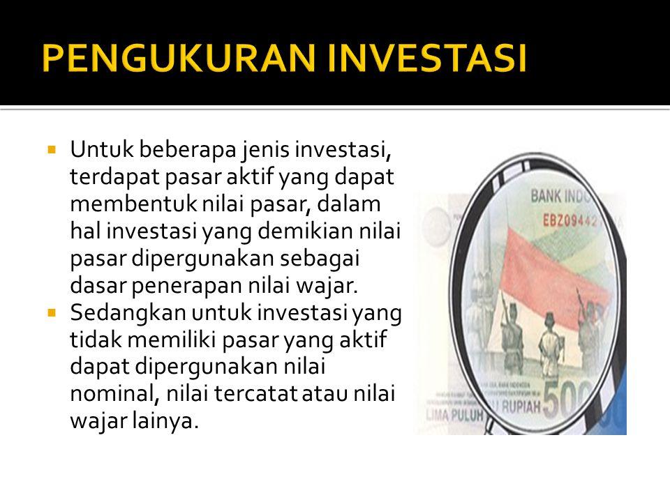  Untuk beberapa jenis investasi, terdapat pasar aktif yang dapat membentuk nilai pasar, dalam hal investasi yang demikian nilai pasar dipergunakan se