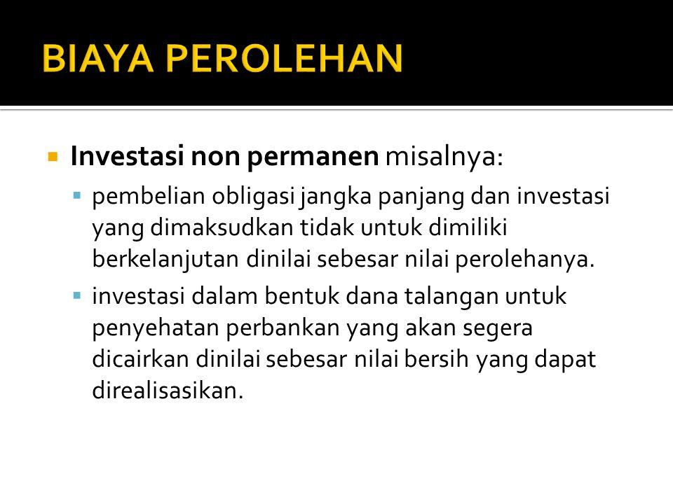 Investasi non permanen misalnya:  pembelian obligasi jangka panjang dan investasi yang dimaksudkan tidak untuk dimiliki berkelanjutan dinilai sebes