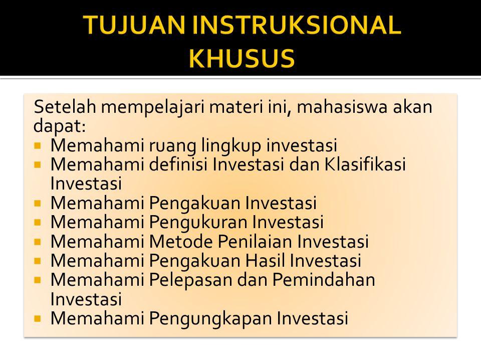 Setelah mempelajari materi ini, mahasiswa akan dapat:  Memahami ruang lingkup investasi  Memahami definisi Investasi dan Klasifikasi Investasi  Mem