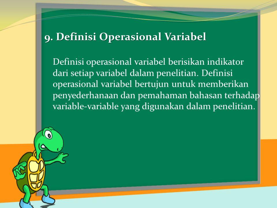 9. Definisi Operasional Variabel Definisi operasional variabel berisikan indikator dari setiap variabel dalam penelitian. Definisi operasional variabe