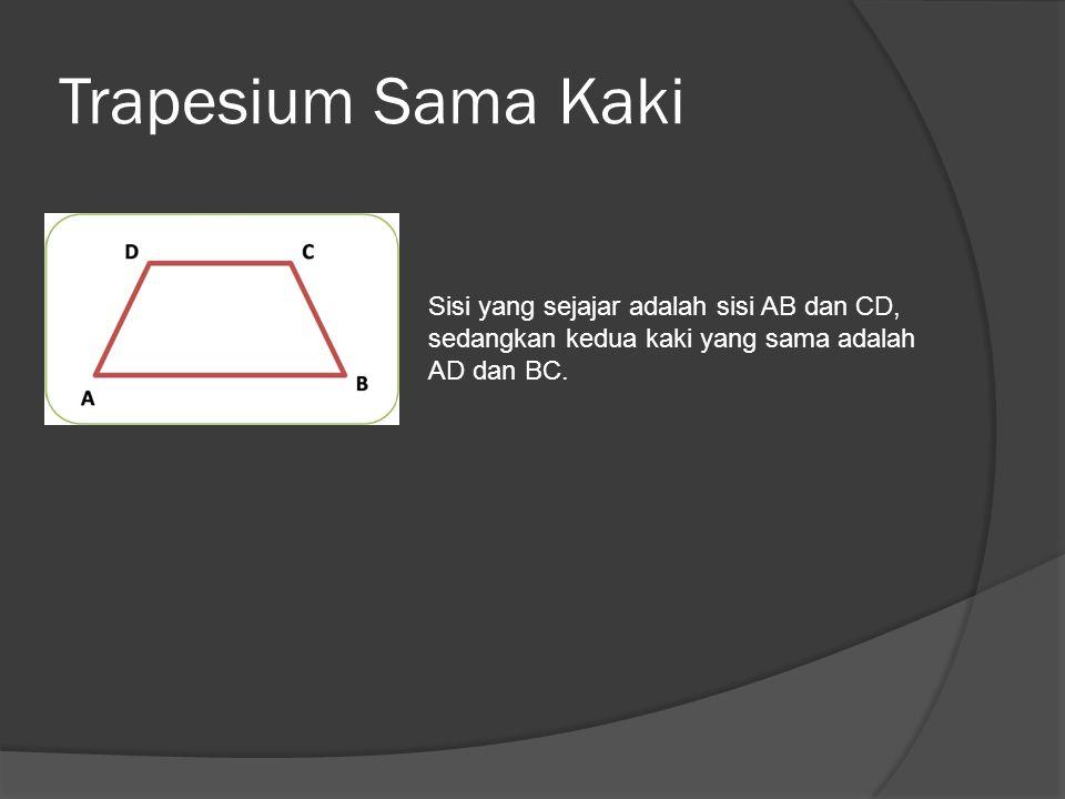 Trapesium Sama Kaki Sisi yang sejajar adalah sisi AB dan CD, sedangkan kedua kaki yang sama adalah AD dan BC.
