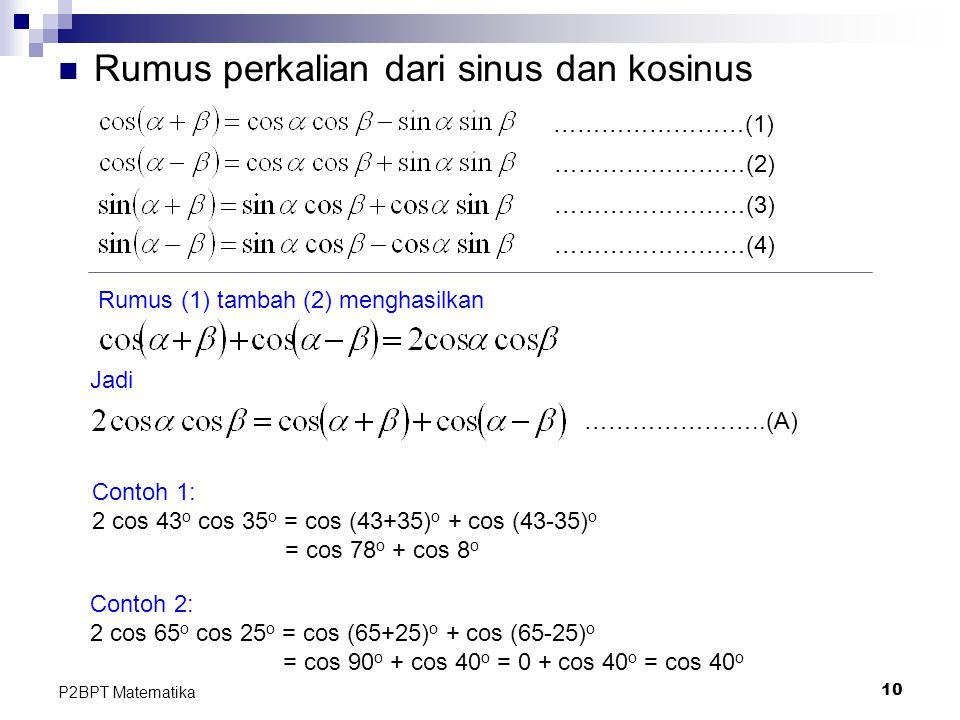 10 P2BPT Matematika Rumus perkalian dari sinus dan kosinus ……………………(1) ……………………(2) ……………………(3) ……………………(4) Rumus (1) tambah (2) menghasilkan Jadi …………