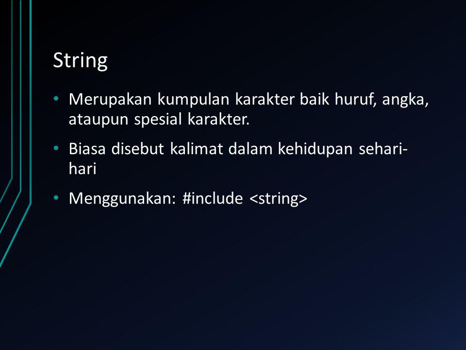 String Merupakan kumpulan karakter baik huruf, angka, ataupun spesial karakter.