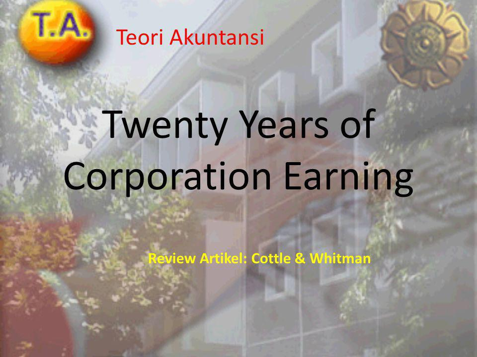 Twenty Years of Corporation Earning Teori Akuntansi Review Artikel: Cottle & Whitman