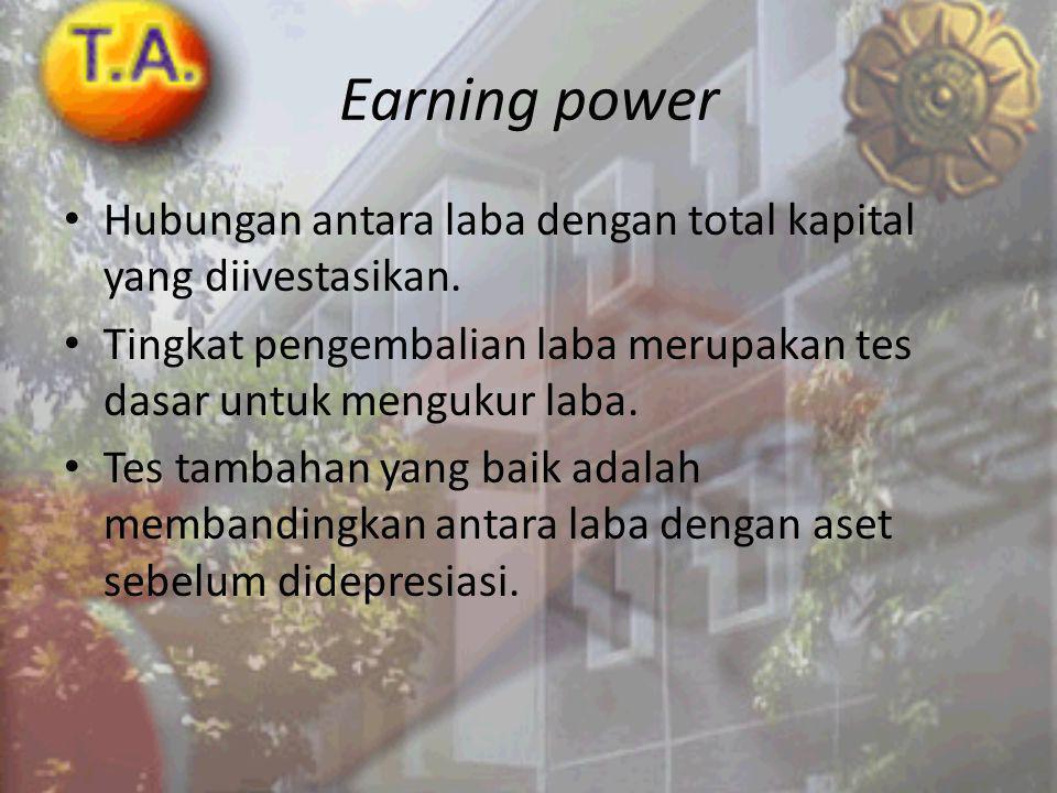 Earning power Hubungan antara laba dengan total kapital yang diivestasikan.