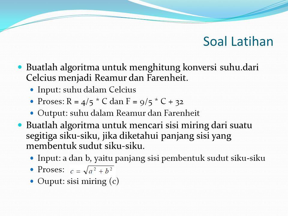 Soal Latihan Buatlah algoritma untuk menghitung konversi suhu.dari Celcius menjadi Reamur dan Farenheit.
