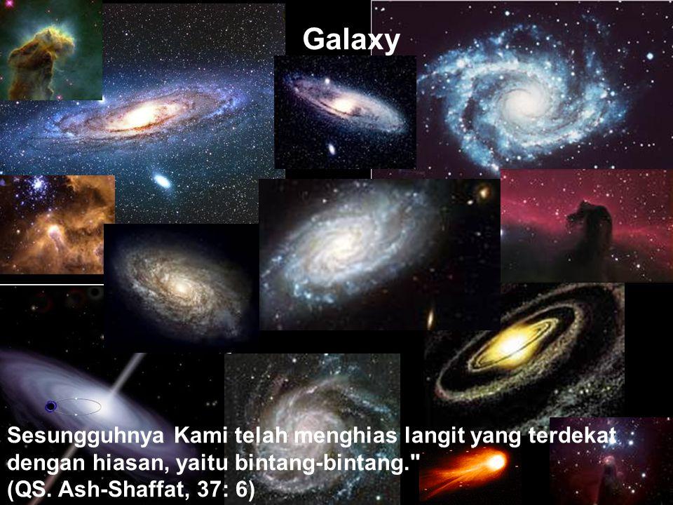 Sesungguhnya Kami telah menghias langit yang terdekat dengan hiasan, yaitu bintang-bintang. (QS.