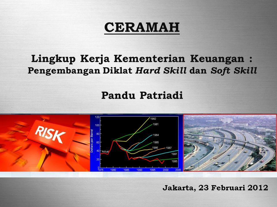 CERAMAH Lingkup Kerja Kementerian Keuangan : Pengembangan Diklat Hard Skill dan Soft Skill Pandu Patriadi Jakarta, 23 Februari 2012