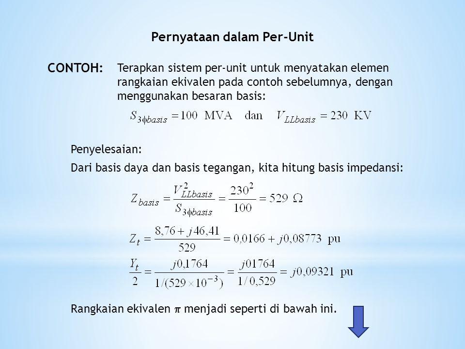 Pernyataan dalam Per-Unit CONTOH: Terapkan sistem per-unit untuk menyatakan elemen rangkaian ekivalen pada contoh sebelumnya, dengan menggunakan besar