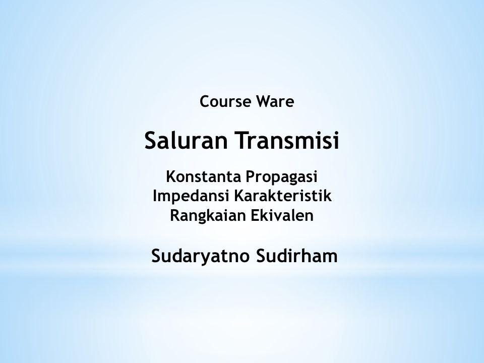 Course Ware Saluran Transmisi Konstanta Propagasi Impedansi Karakteristik Rangkaian Ekivalen Sudaryatno Sudirham