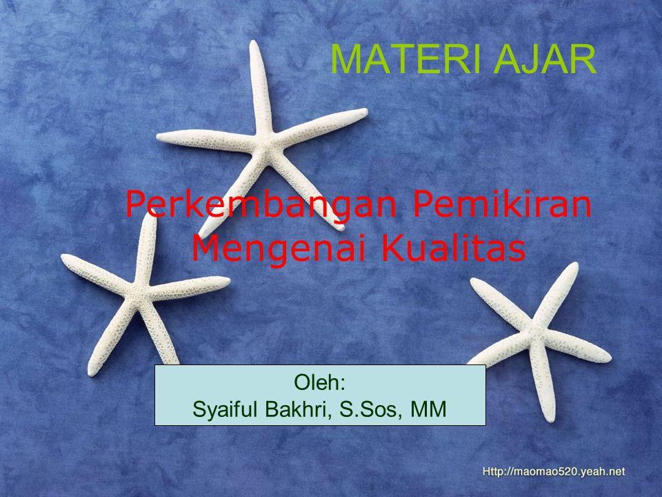 MATERI AJAR Perkembangan Pemikiran Mengenai Kualitas Oleh: Syaiful Bakhri, S.Sos, MM