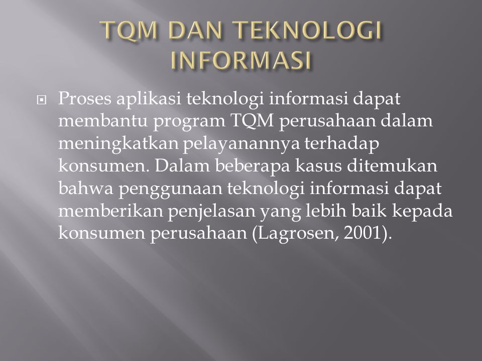  Proses aplikasi teknologi informasi dapat membantu program TQM perusahaan dalam meningkatkan pelayanannya terhadap konsumen.