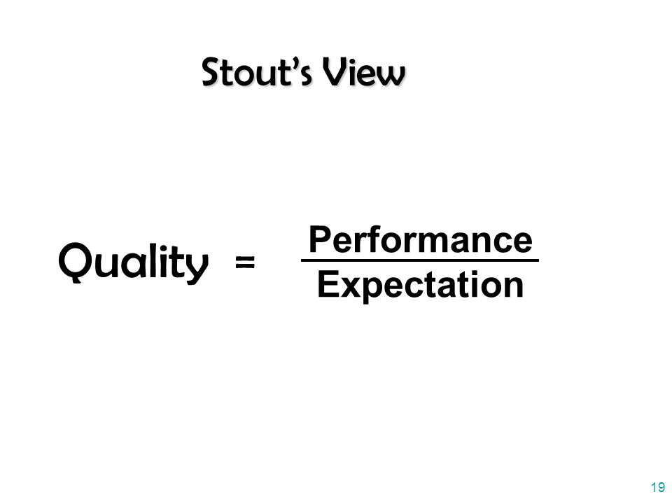 19 Stout's View Quality = Performance Expectation