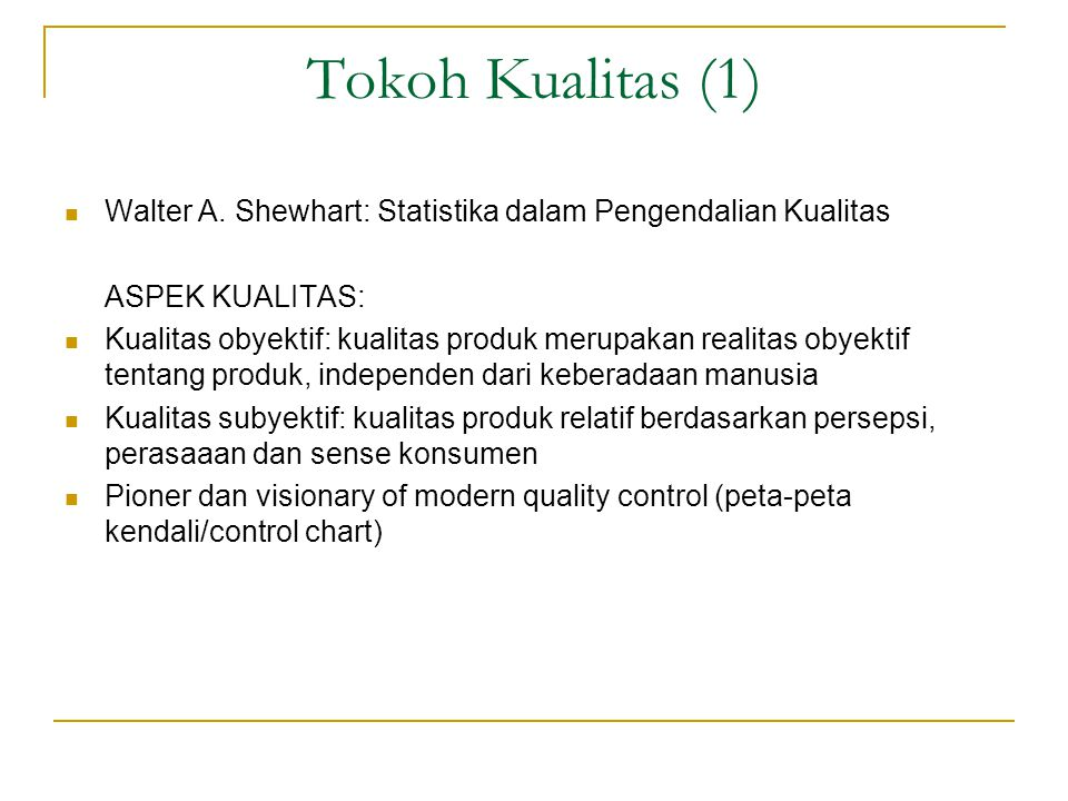 Tokoh Kualitas (1) Walter A. Shewhart: Statistika dalam Pengendalian Kualitas ASPEK KUALITAS: Kualitas obyektif: kualitas produk merupakan realitas ob