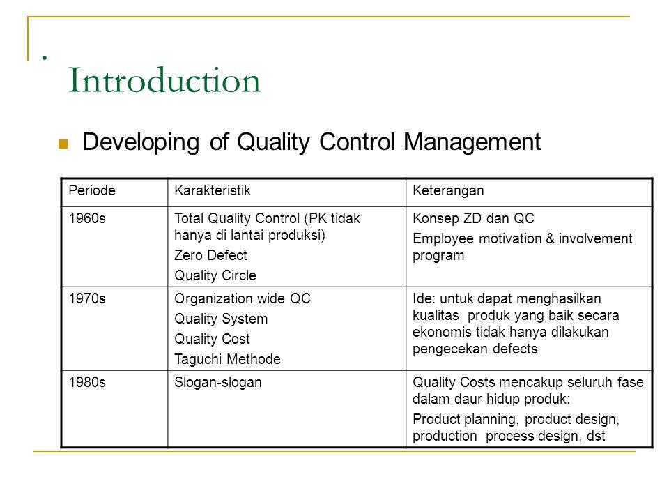 . Introduction Developing of Quality Control Management PeriodeKarakteristikKeterangan 1960sTotal Quality Control (PK tidak hanya di lantai produksi)