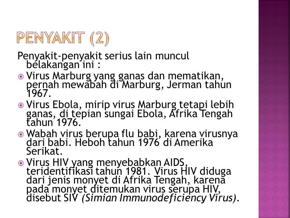 Penyakit-penyakit serius lain muncul belakangan ini :  Virus Marburg yang ganas dan mematikan, pernah mewabah di Marburg, Jerman tahun 1967.