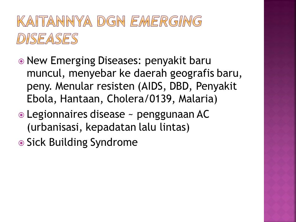  New Emerging Diseases: penyakit baru muncul, menyebar ke daerah geografis baru, peny. Menular resisten (AIDS, DBD, Penyakit Ebola, Hantaan, Cholera/