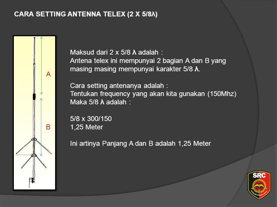 CARA SETTING ANTENNA TELEX (2 X 5/8λ) A B Maksud dari 2 x 5/8 λ adalah : Antena telex ini mempunyai 2 bagian A dan B yang masing masing mempunyai karakter 5/8 λ.