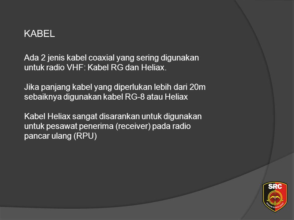 KABEL Ada 2 jenis kabel coaxial yang sering digunakan untuk radio VHF: Kabel RG dan Heliax.