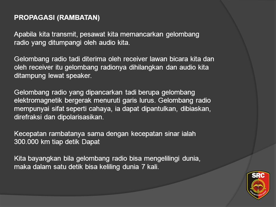 PROPAGASI (RAMBATAN) Apabila kita transmit, pesawat kita memancarkan gelombang radio yang ditumpangi oleh audio kita.