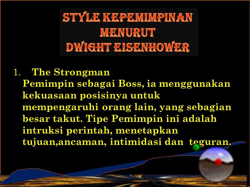 1. The Strongman Pemimpin sebagai Boss, ia menggunakan kekuasaan posisinya untuk mempengaruhi orang lain, yang sebagian besar takut. Tipe Pemimpin ini