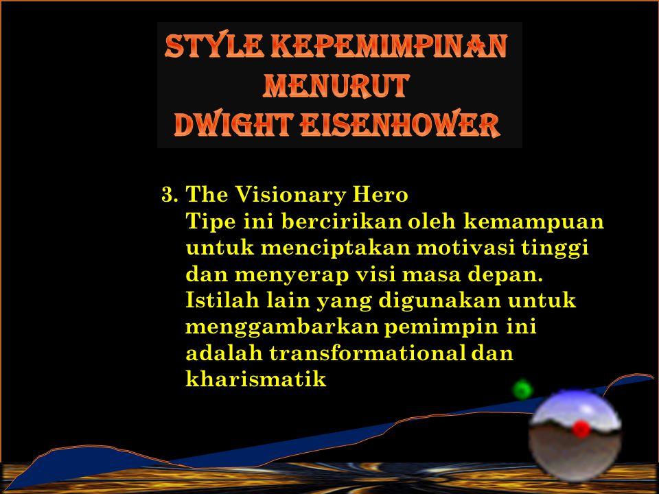 3. The Visionary Hero Tipe ini bercirikan oleh kemampuan untuk menciptakan motivasi tinggi dan menyerap visi masa depan. Istilah lain yang digunakan u
