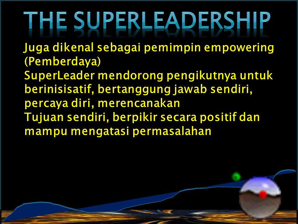 Juga dikenal sebagai pemimpin empowering (Pemberdaya) SuperLeader mendorong pengikutnya untuk berinisisatif, bertanggung jawab sendiri, percaya diri, merencanakan Tujuan sendiri, berpikir secara positif dan mampu mengatasi permasalahan