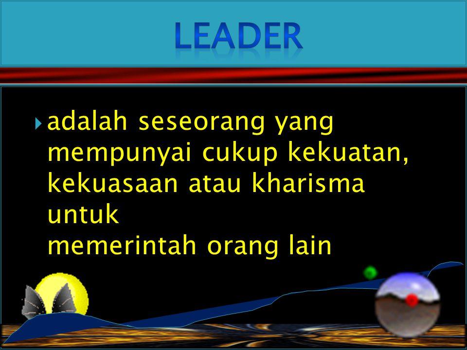  adalah seseorang yang mempunyai cukup kekuatan, kekuasaan atau kharisma untuk memerintah orang lain
